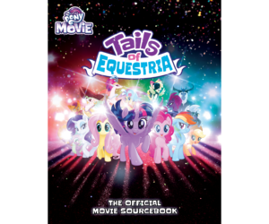 Tails of Equestria The Official Movie Sourcebook by River Horse